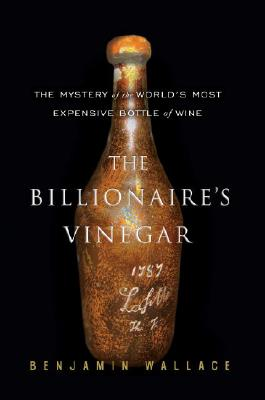 The Billionaire\'s Vinegar, by Benjamin Wallace