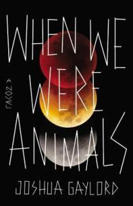 When We Were Animals, by Joshua Gaylord